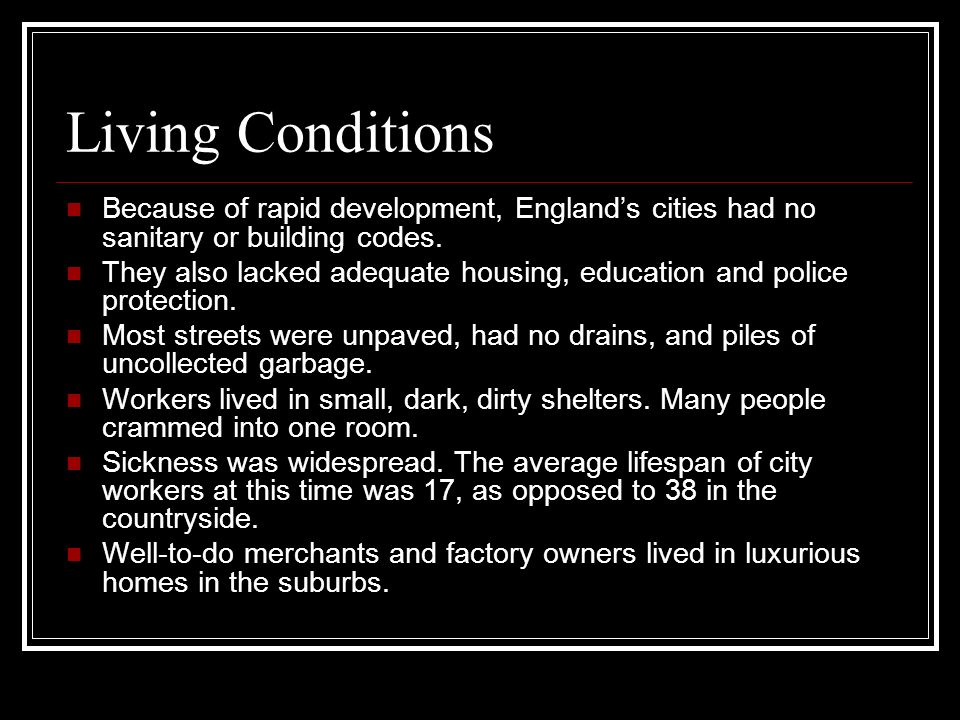 Living Conditions Because of rapid development, England's cities had no sanitary or building codes.