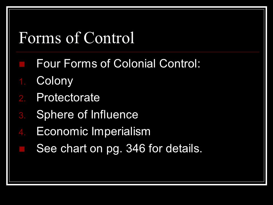 Forms of Control Four Forms of Colonial Control: Colony Protectorate