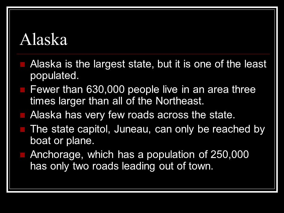 Alaska Alaska is the largest state, but it is one of the least populated.