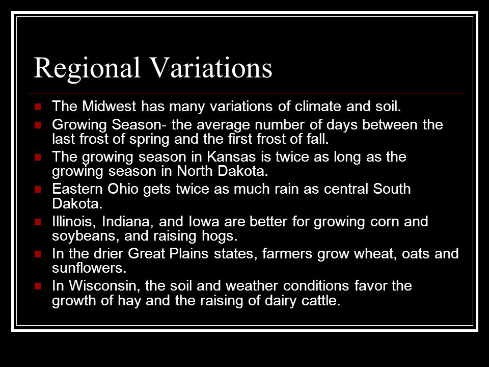 Regional Variations The Midwest has many variations of climate and soil.