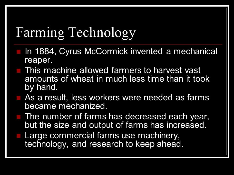 Farming Technology In 1884, Cyrus McCormick invented a mechanical reaper.