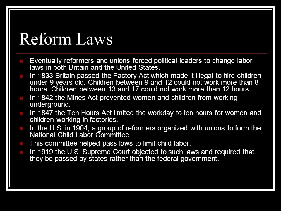 Reform Laws Eventually reformers and unions forced political leaders to change labor laws in both Britain and the United States.