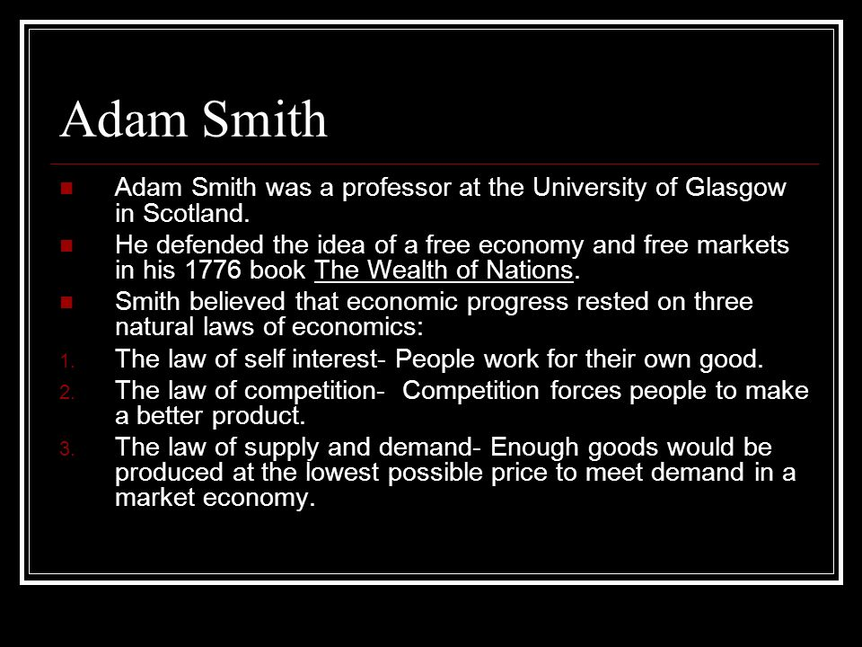 Adam Smith Adam Smith was a professor at the University of Glasgow in Scotland.