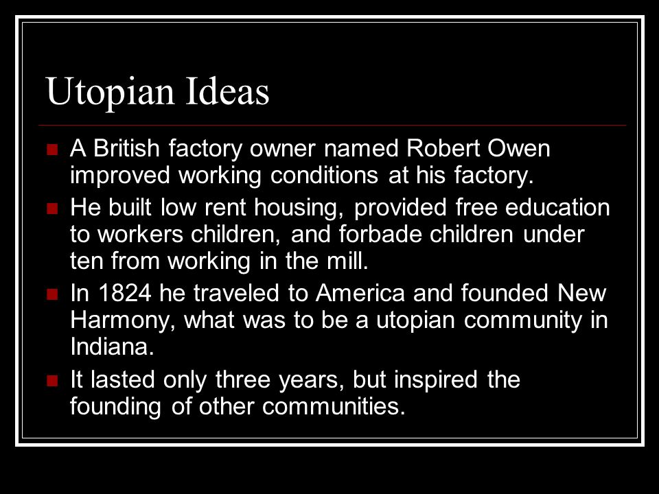 Utopian Ideas A British factory owner named Robert Owen improved working conditions at his factory.