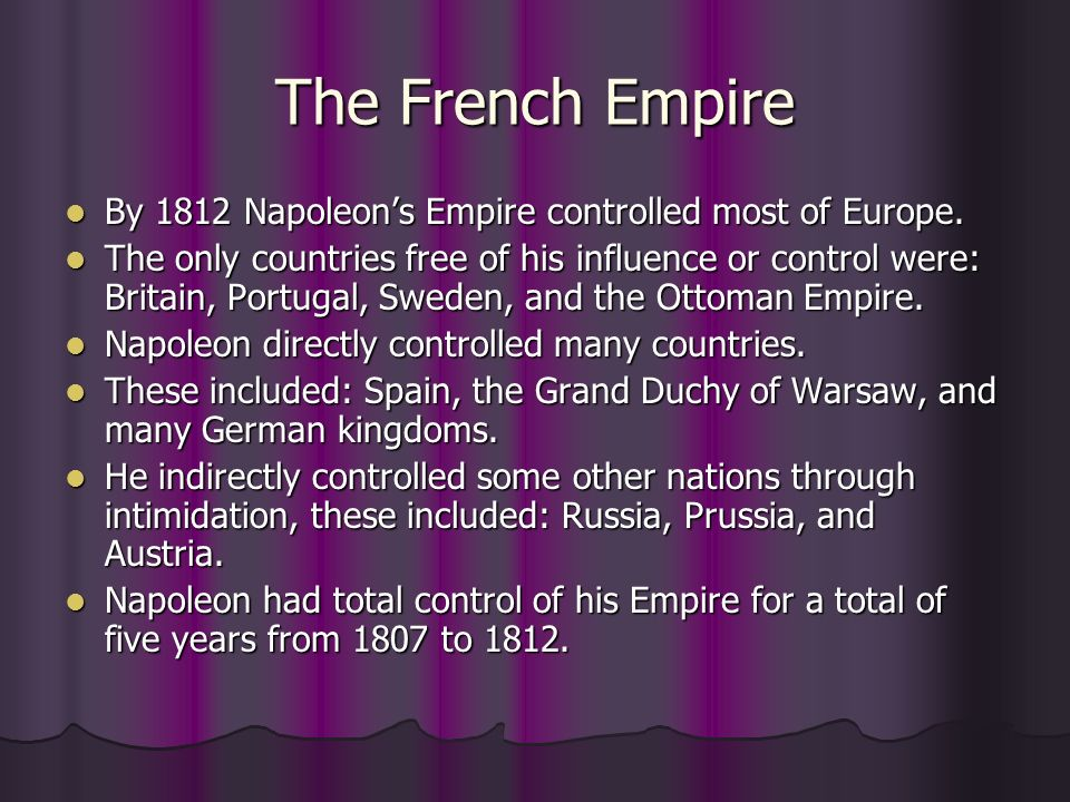 The French Empire By 1812 Napoleon's Empire controlled most of Europe.