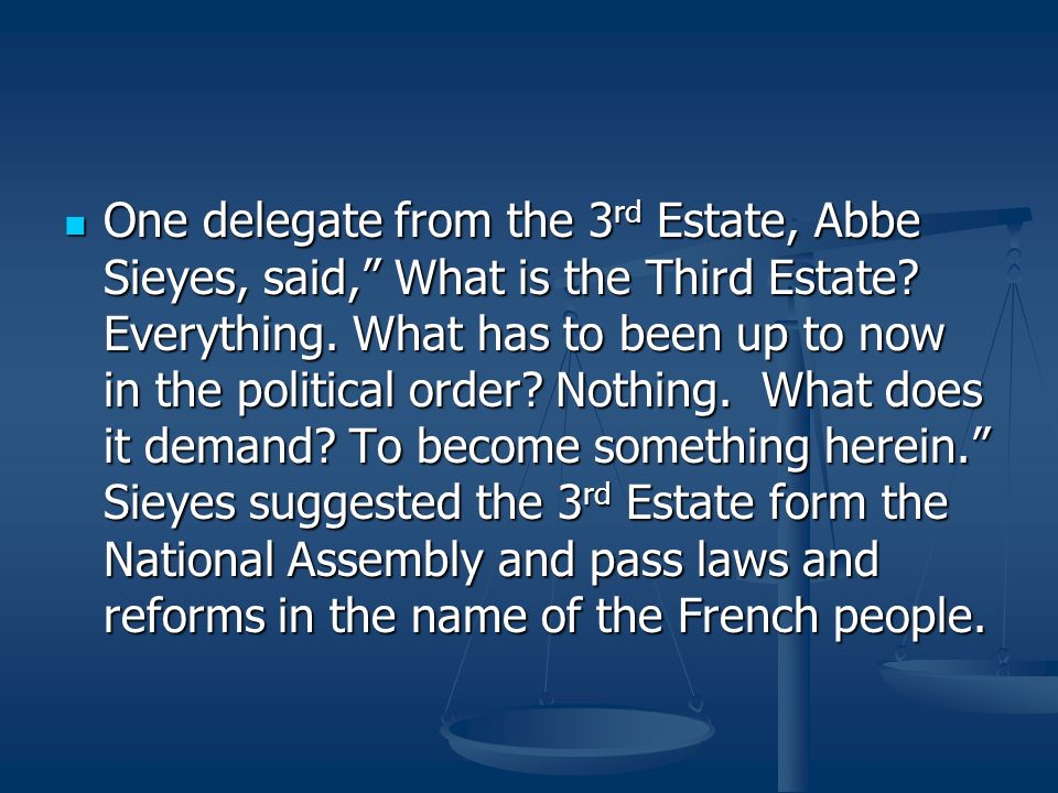 One delegate from the 3rd Estate, Abbe Sieyes, said, What is the Third Estate.