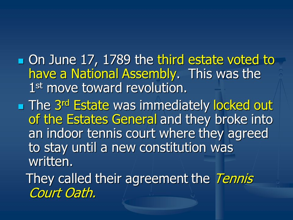 On June 17, 1789 the third estate voted to have a National Assembly