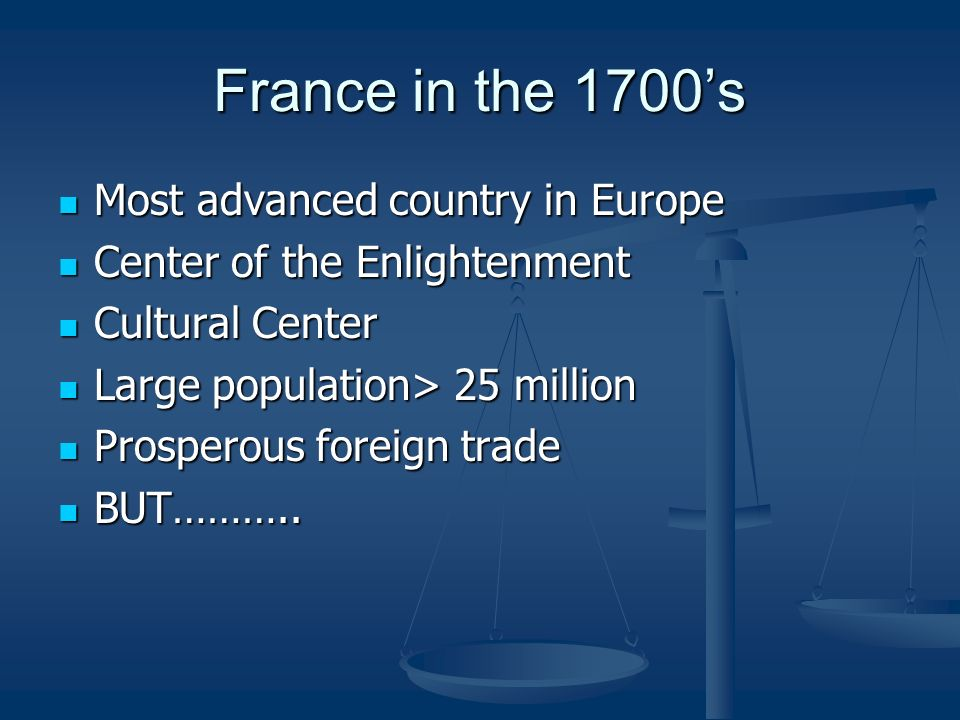 France in the 1700's Most advanced country in Europe