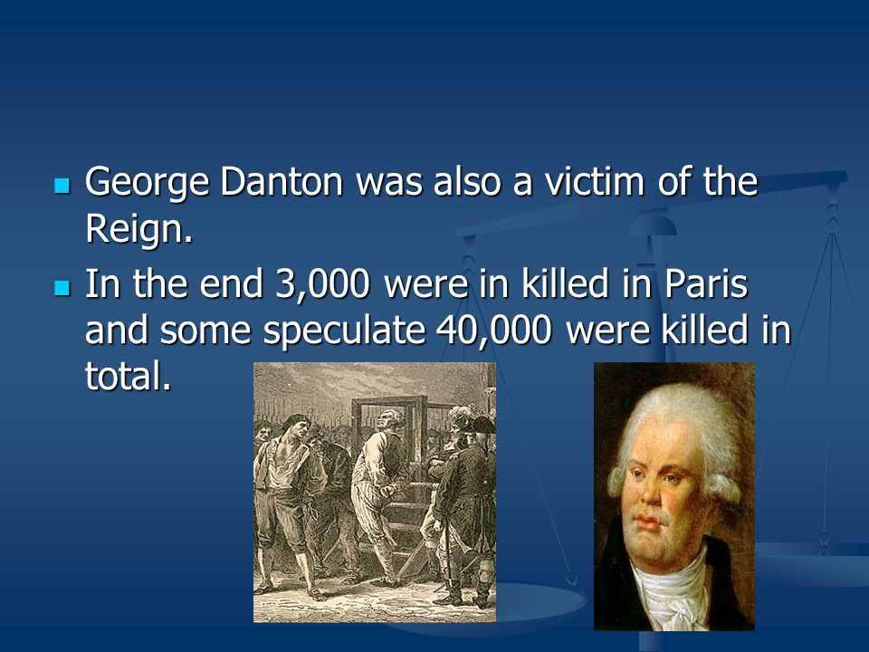 George Danton was also a victim of the Reign.