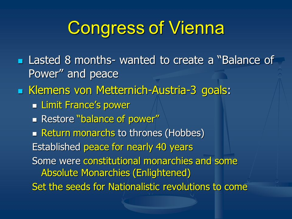 Congress of Vienna Lasted 8 months- wanted to create a Balance of Power and peace. Klemens von Metternich-Austria-3 goals: