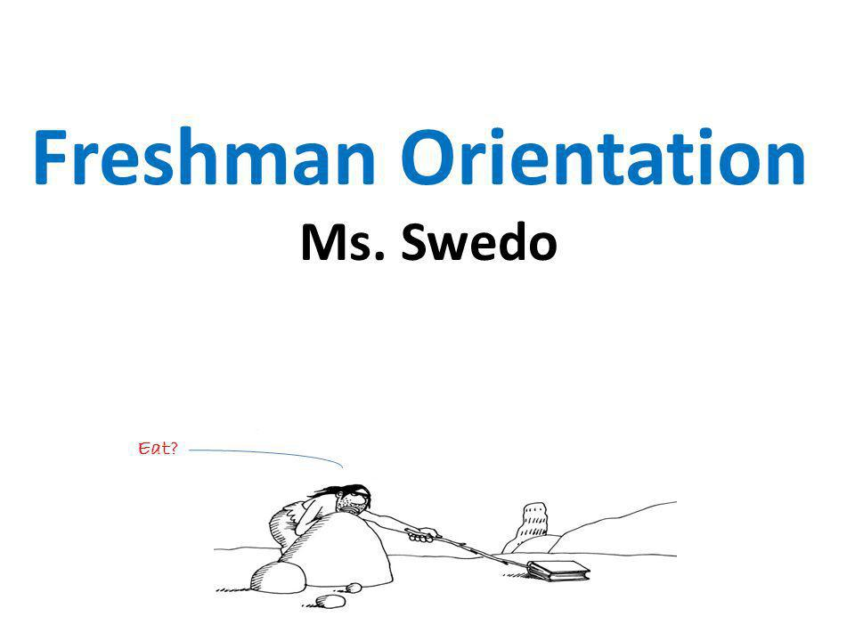 Freshman Orientation Ms. Swedo Eat