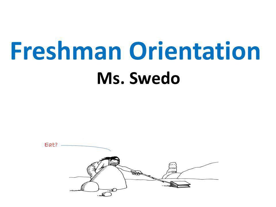 Freshman Orientation Ms. Swedo Eat