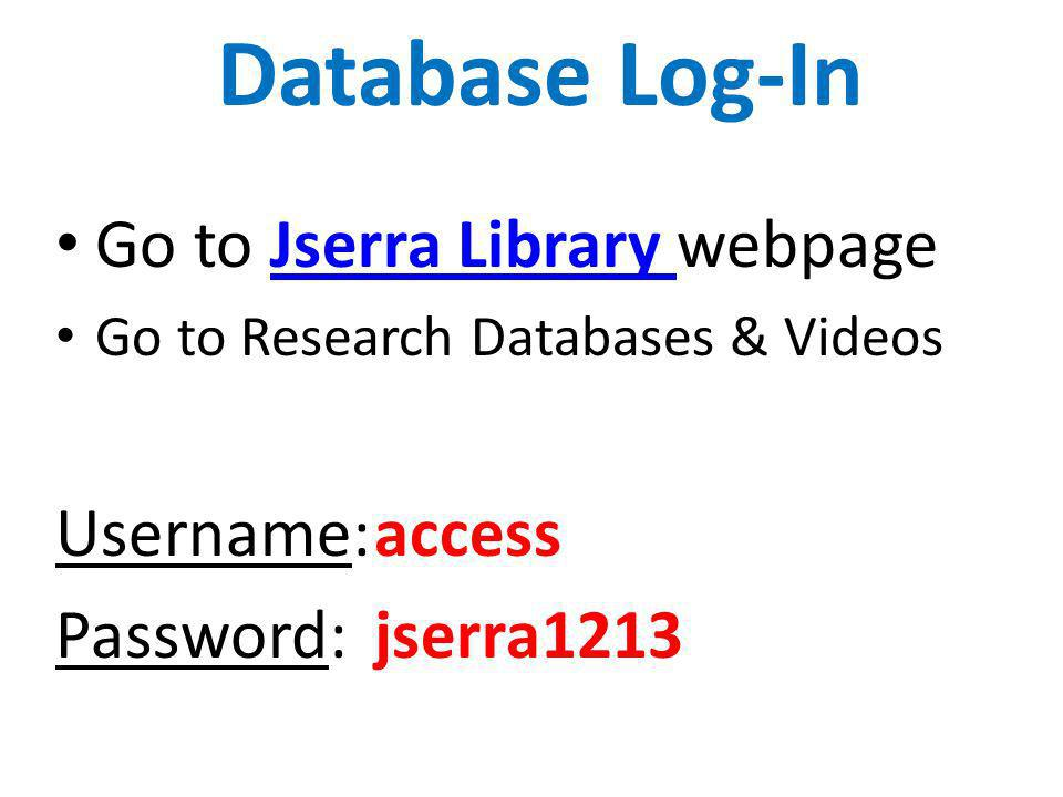 Database Log-In Go to Jserra Library webpage Username: access