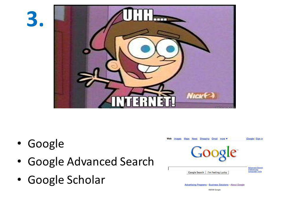 3. Google Google Advanced Search Google Scholar
