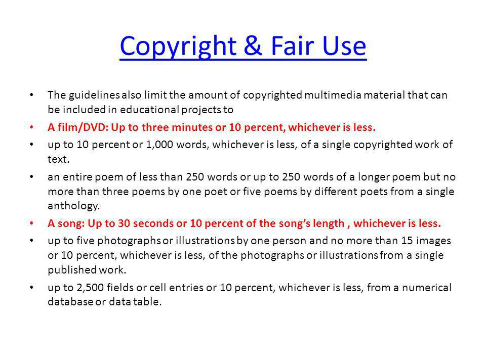 Copyright & Fair Use The guidelines also limit the amount of copyrighted multimedia material that can be included in educational projects to.