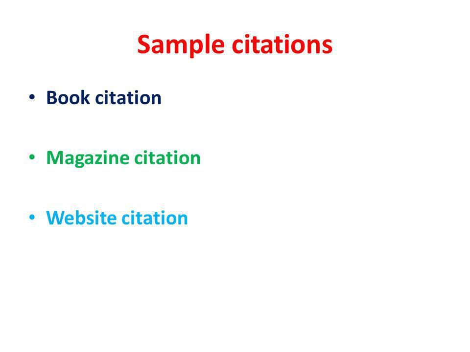 Sample citations Book citation Magazine citation Website citation