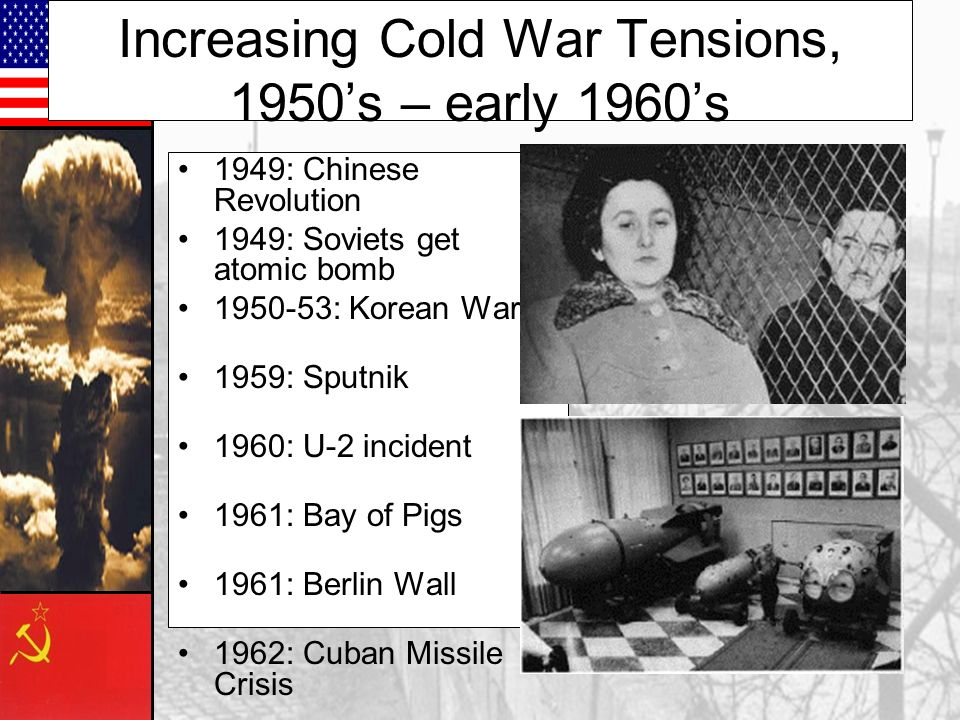 Increasing Cold War Tensions, 1950's – early 1960's