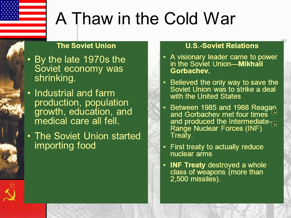 A Thaw in the Cold War The Soviet Union. By the late 1970s the Soviet economy was shrinking.