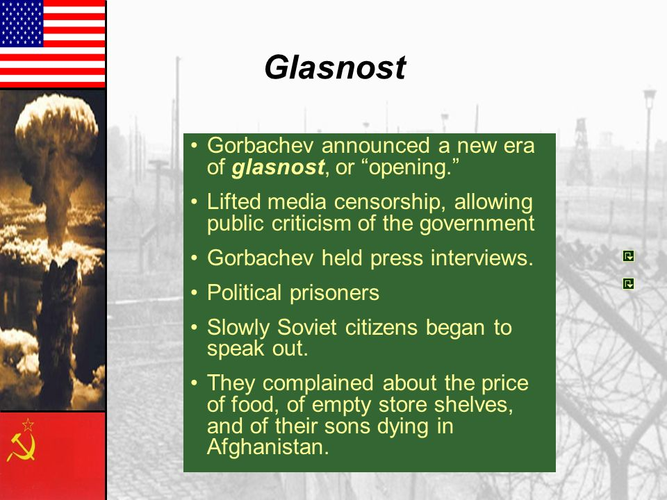 Glasnost Gorbachev announced a new era of glasnost, or opening.