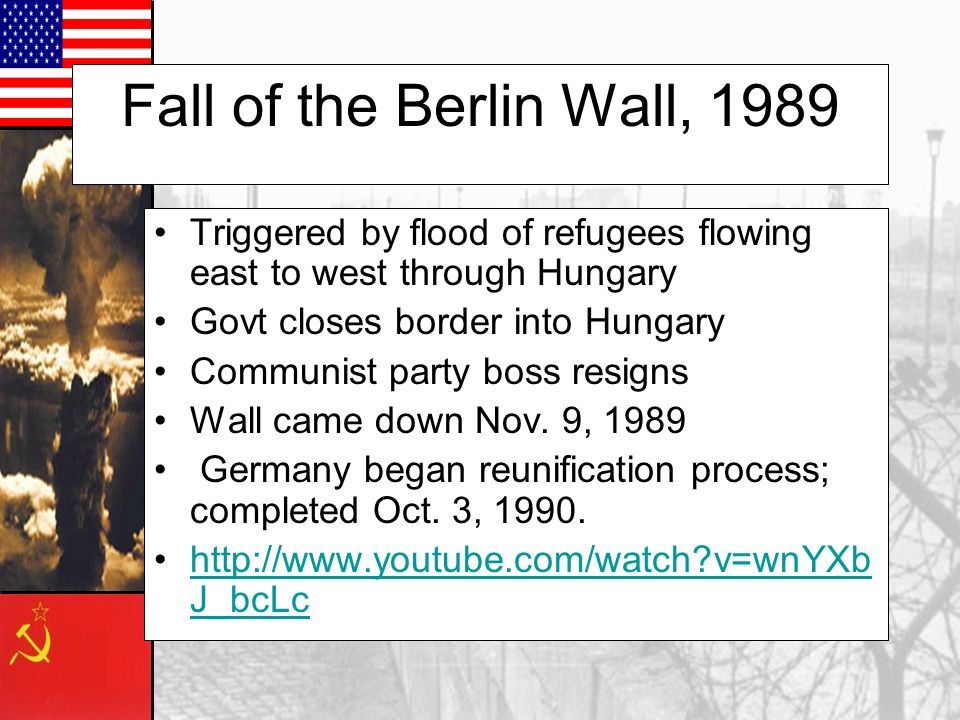 Fall of the Berlin Wall, 1989 Triggered by flood of refugees flowing east to west through Hungary. Govt closes border into Hungary.