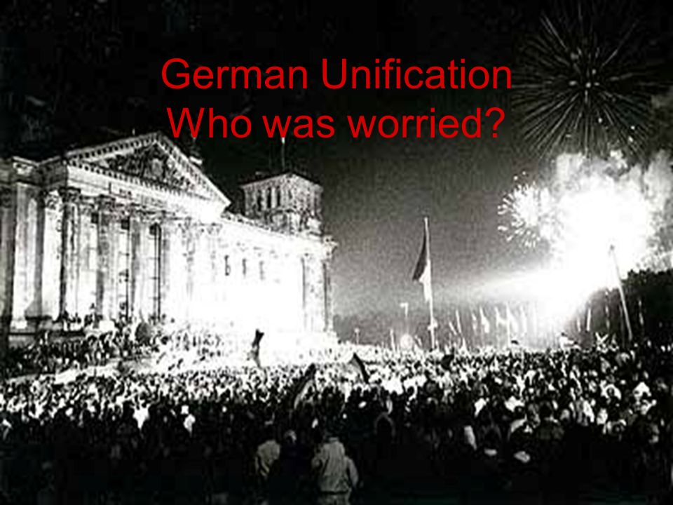 German Unification Who was worried