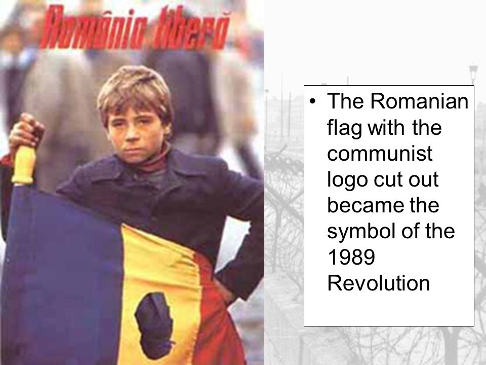 The Romanian flag with the communist logo cut out became the symbol of the 1989 Revolution