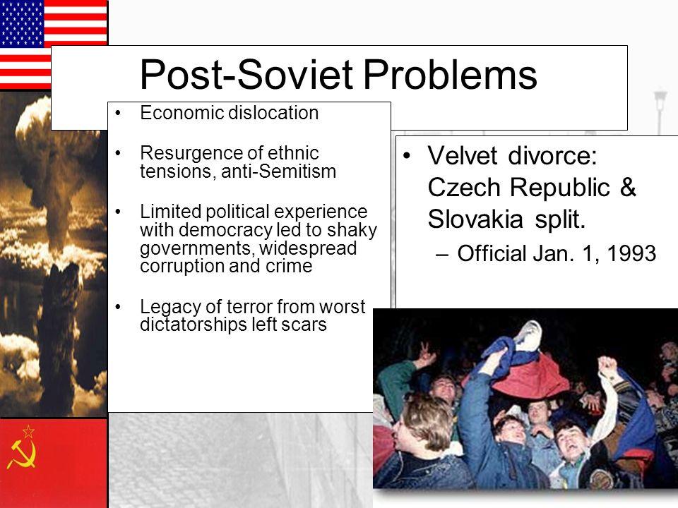 Post-Soviet Problems Velvet divorce: Czech Republic & Slovakia split.