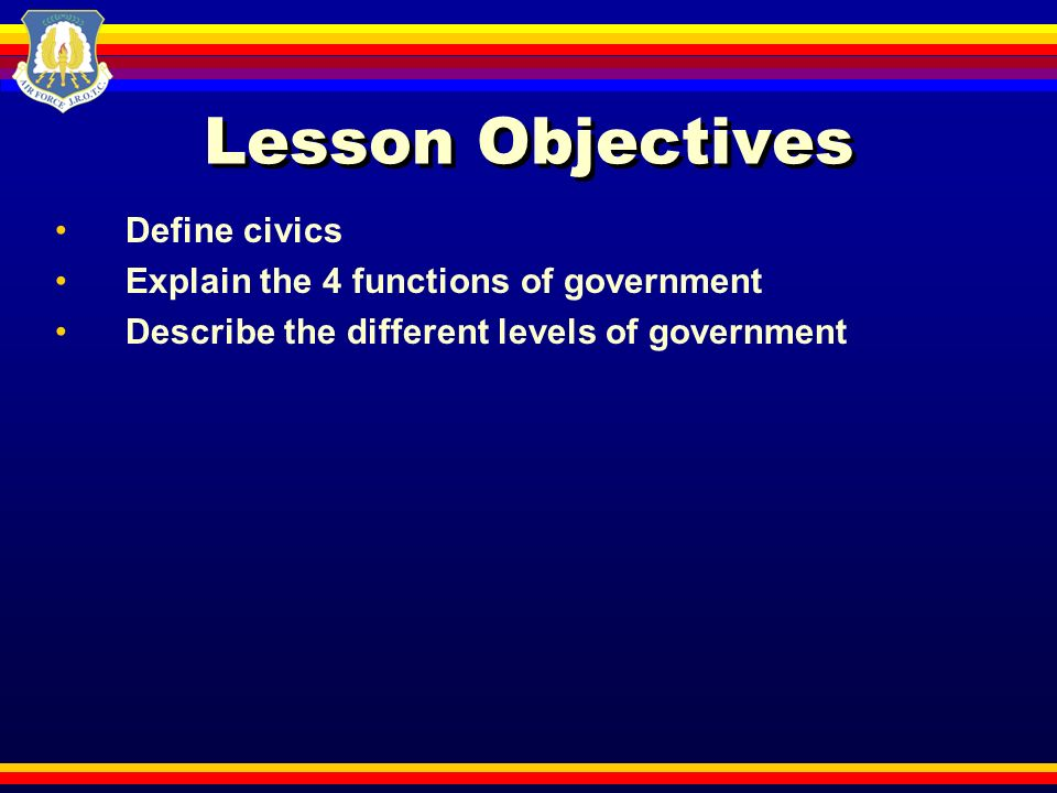 Lesson Objectives Define civics Explain the 4 functions of government