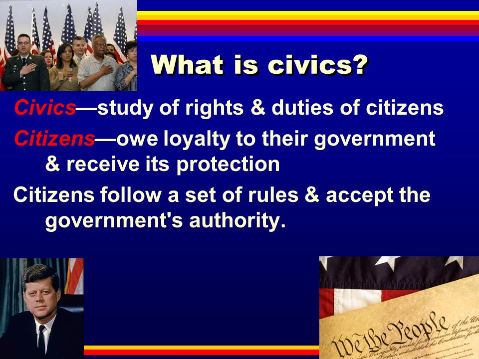 What is civics Civics—study of rights & duties of citizens