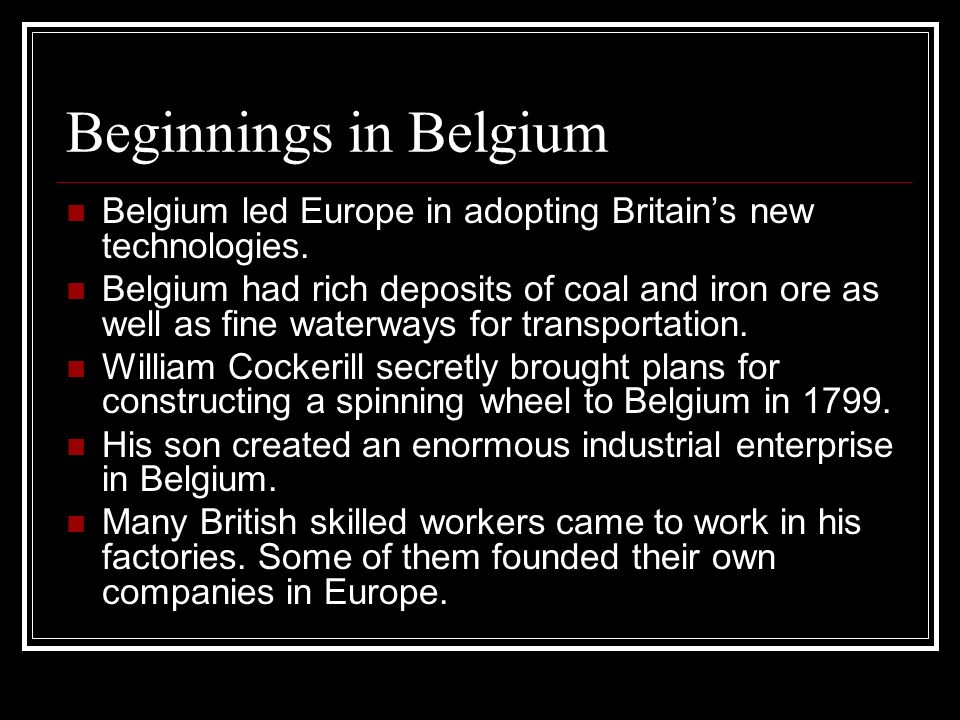 Beginnings in Belgium Belgium led Europe in adopting Britain's new technologies.