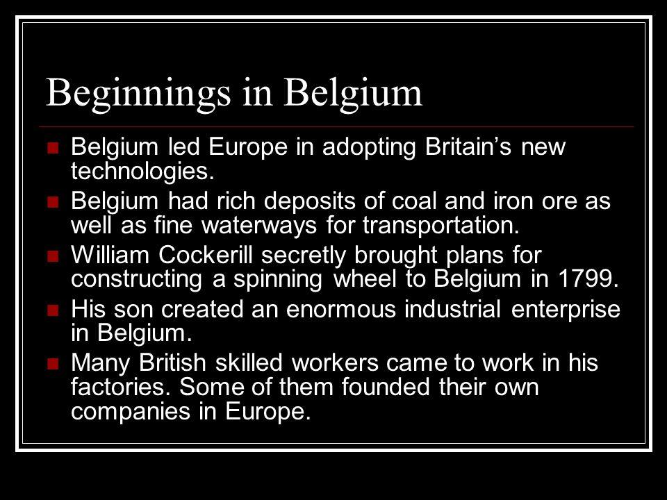 Beginnings in Belgium Belgium led Europe in adopting Britain's new technologies.