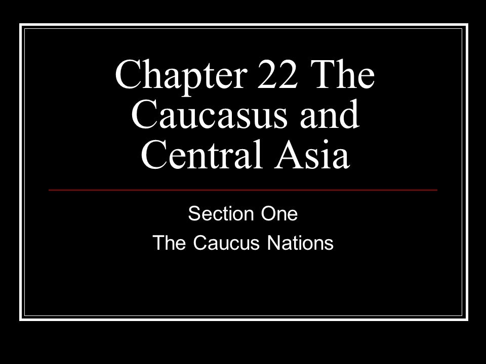 Chapter 22 The Caucasus and Central Asia