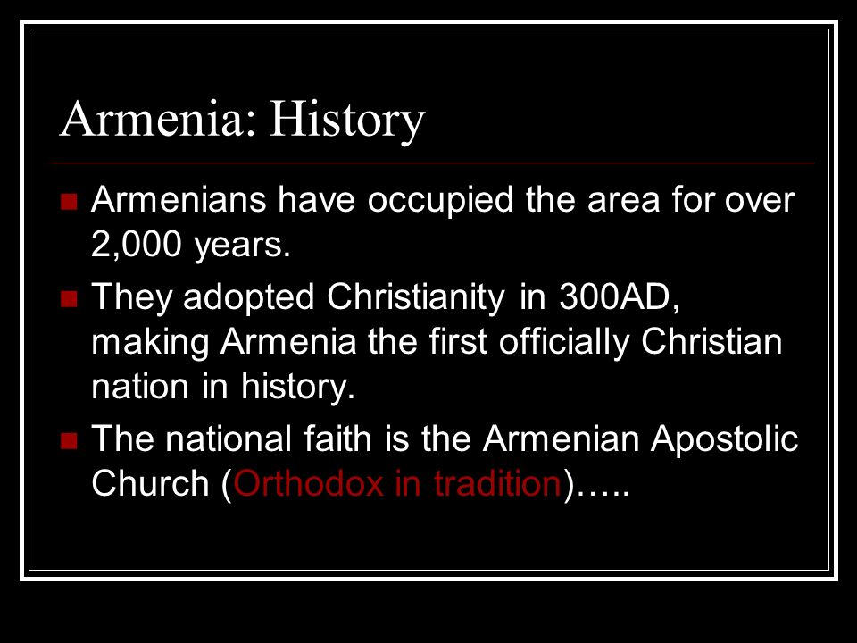 Armenia: History Armenians have occupied the area for over 2,000 years.
