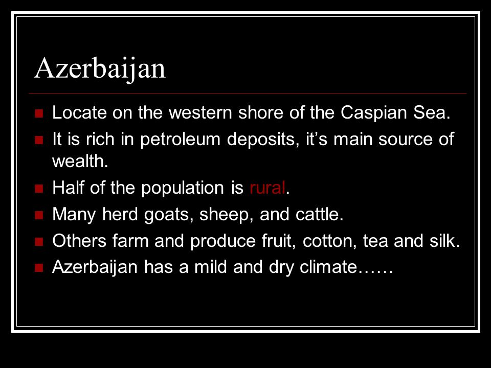 Azerbaijan Locate on the western shore of the Caspian Sea.