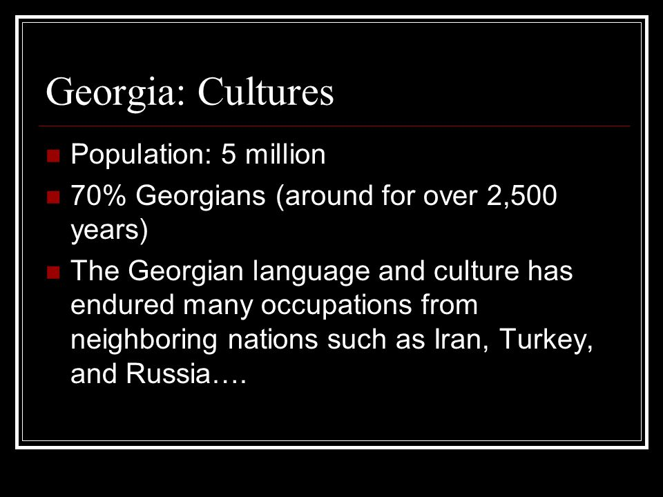 Georgia: Cultures Population: 5 million