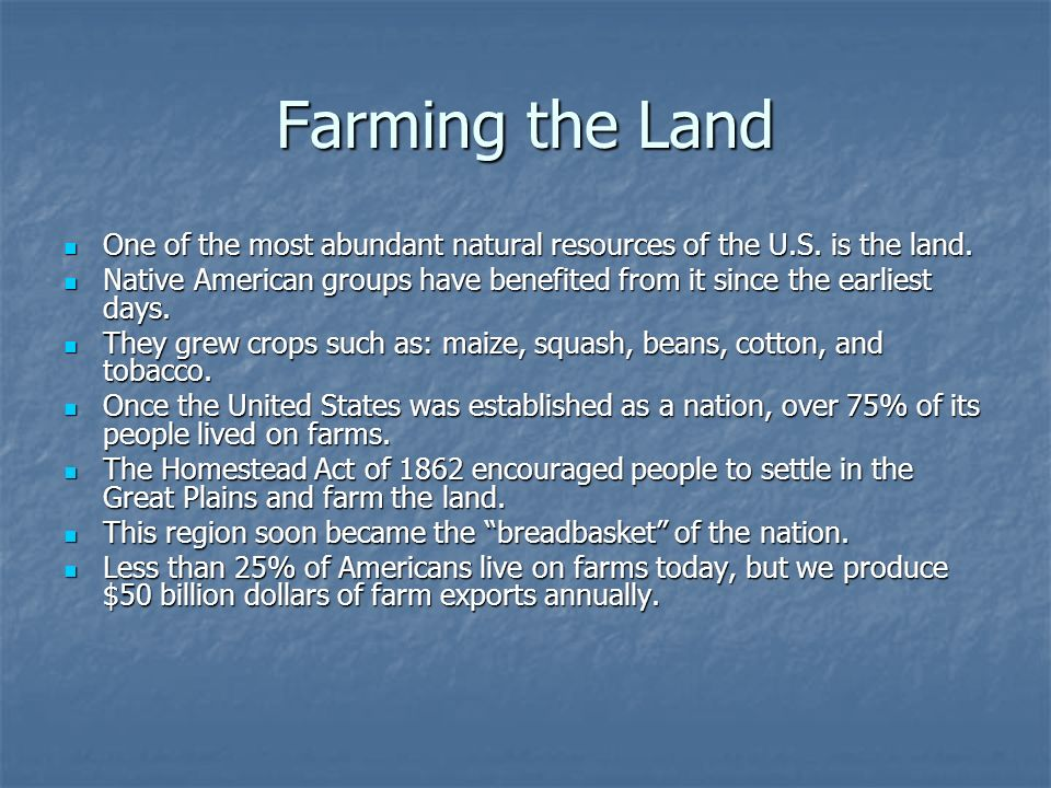 Farming the Land One of the most abundant natural resources of the U.S. is the land.