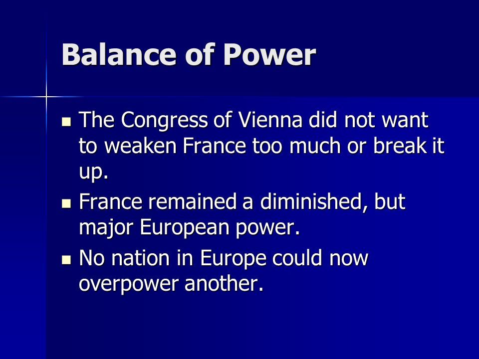 Balance of Power The Congress of Vienna did not want to weaken France too much or break it up.