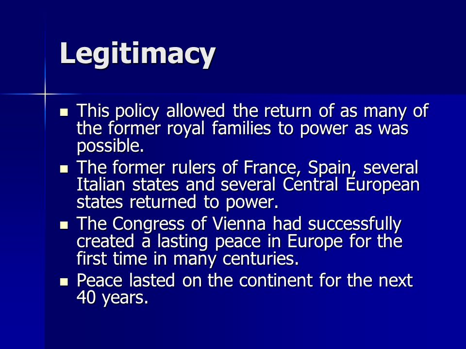 Legitimacy This policy allowed the return of as many of the former royal families to power as was possible.
