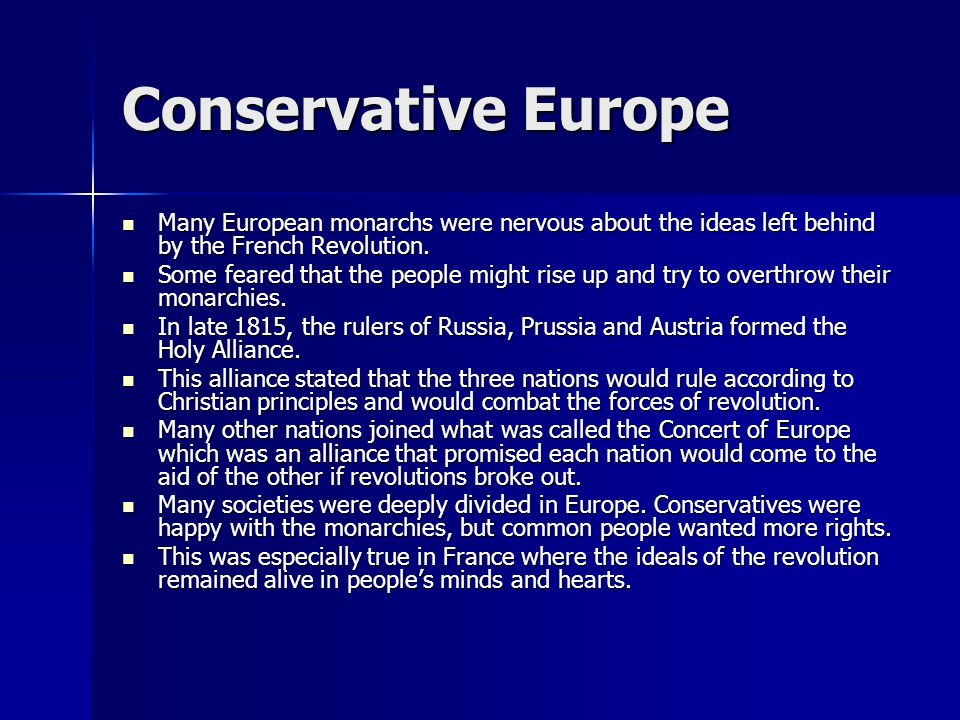 Conservative Europe Many European monarchs were nervous about the ideas left behind by the French Revolution.