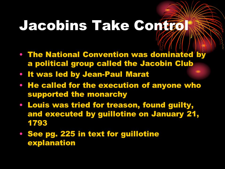 Jacobins Take Control The National Convention was dominated by a political group called the Jacobin Club.