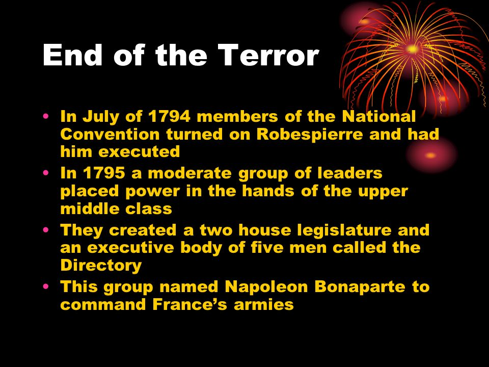 End of the TerrorIn July of 1794 members of the National Convention turned on Robespierre and had him executed.