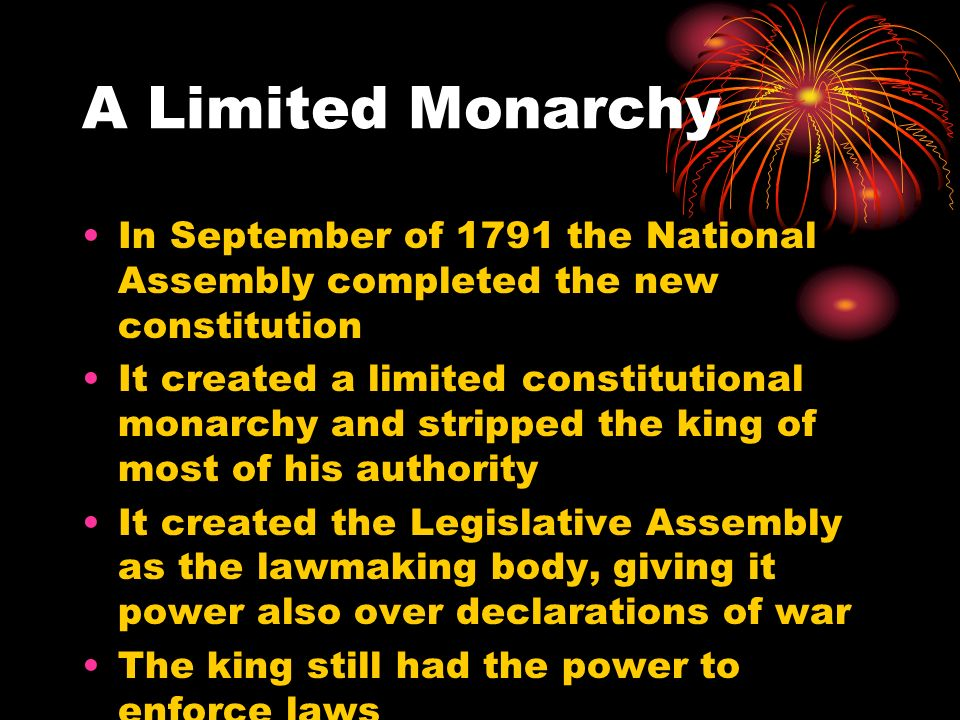 A Limited Monarchy In September of 1791 the National Assembly completed the new constitution.