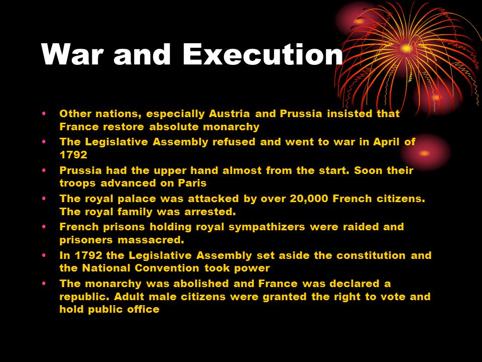 War and Execution Other nations, especially Austria and Prussia insisted that France restore absolute monarchy.