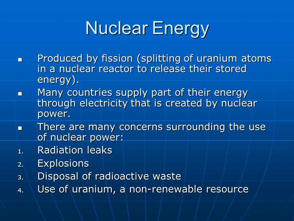 Nuclear Energy Produced by fission (splitting of uranium atoms in a nuclear reactor to release their stored energy).