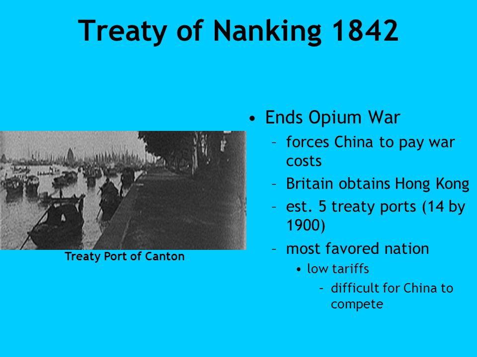Treaty of Nanking 1842 Ends Opium War forces China to pay war costs