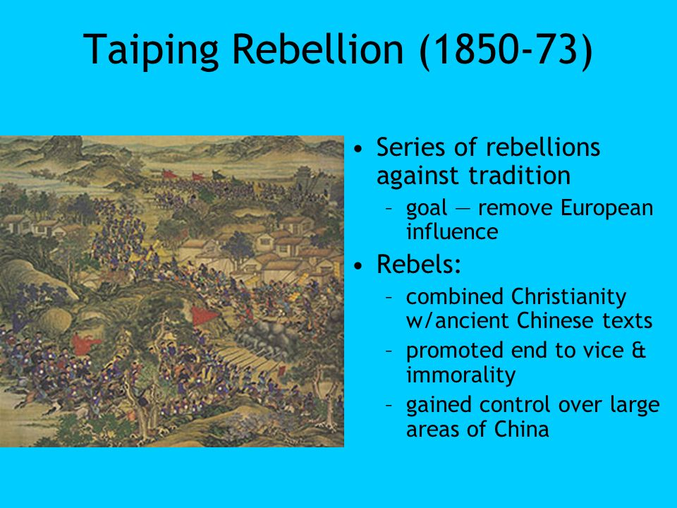 Taiping Rebellion (1850-73) Series of rebellions against tradition