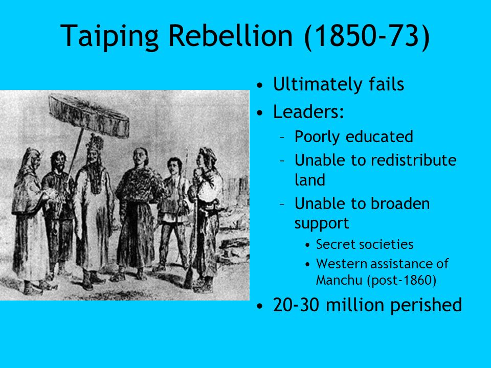 Taiping Rebellion (1850-73) Ultimately fails Leaders: