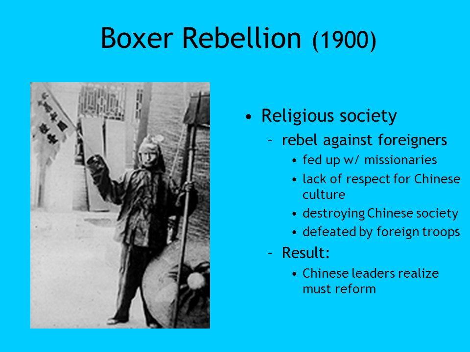 Boxer Rebellion (1900) Religious society rebel against foreigners