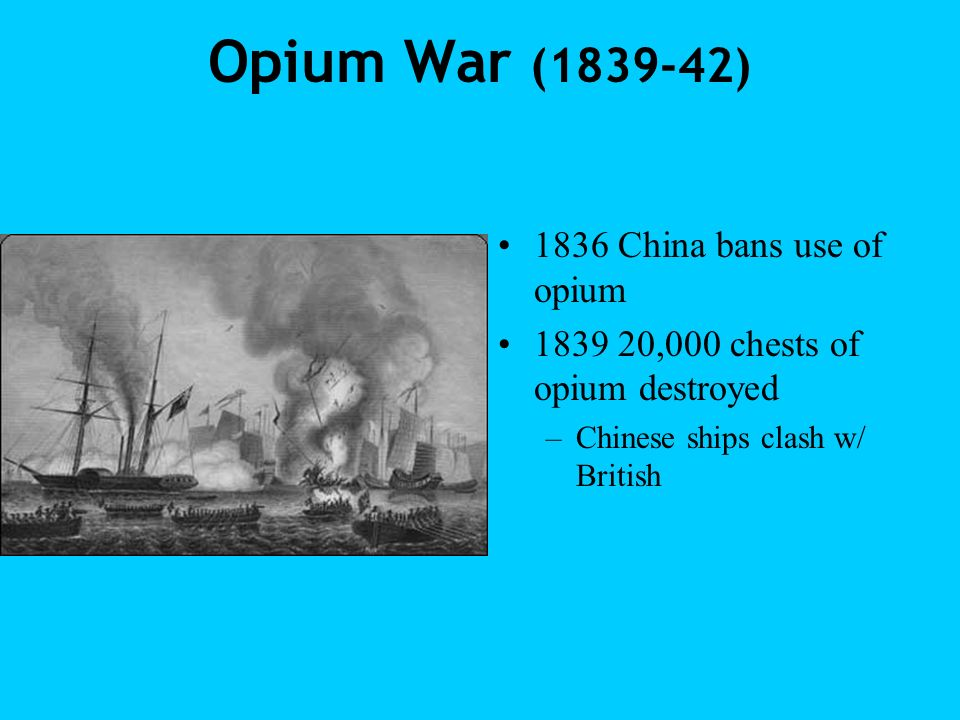 Opium War (1839-42) 1836 China bans use of opium