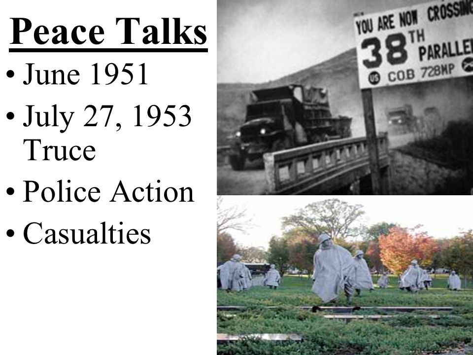 Peace Talks June 1951 July 27, 1953 Truce Police Action Casualties